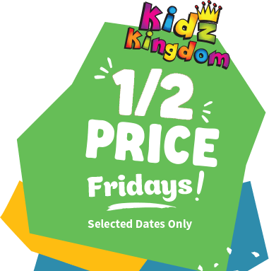 Kidz Kingdom half price Fridays! Selected dates only.
